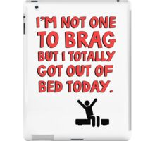I'm not one to brag but I totally got out of bed today iPad Case/Skin