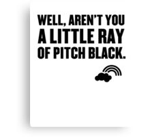 Well aren't you a little ray of pitch black. Canvas Print