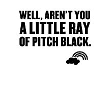 Well aren't you a little ray of pitch black. Photographic Print