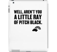 Well aren't you a little ray of pitch black. iPad Case/Skin