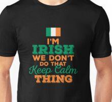 I'm Irish we don't do that Keep Calm Thing Unisex T-Shirt