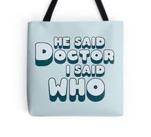 He Said Doctor I Said Who Tote Bag