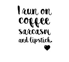 I run on coffee sarcasm and lipstick Photographic Print