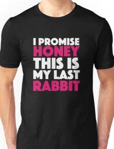 I promise honey this is my last rabbit. Unisex T-Shirt
