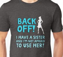 Back off! I have a sister and I'm not afraid to use her. Unisex T-Shirt