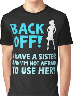 Back off! I have a sister and I'm not afraid to use her. Graphic T-Shirt