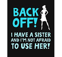 Back off! I have a sister and I'm not afraid to use her. Photographic Print