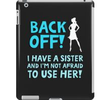 Back off! I have a sister and I'm not afraid to use her. iPad Case/Skin