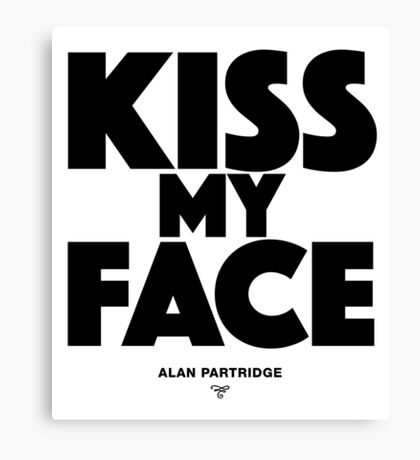 Alan Partridge - Kiss my face Canvas Print