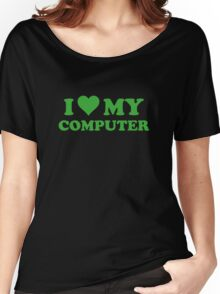 I Love My Computer Women's Relaxed Fit T-Shirt