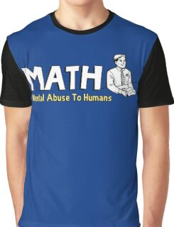 MATH - Mental Abuse To Humans Graphic T-Shirt