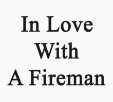 In Love With A Fireman  by supernova23