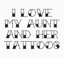 I Love My Aunt And Her Tattoos by DesignFactoryD