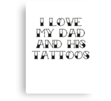 I Love My Dad And His Tattoos Canvas Print