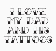 I Love My Dad And His Tattoos Baby Tee