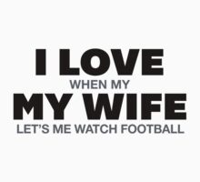 Funny 'I Love When My Wife Let's Me Watch Football' T-Shirt by Albany Retro