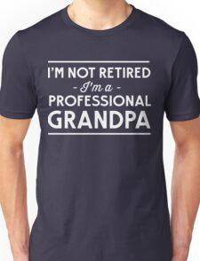 I'm not retired, I'm a professional Grandpa Unisex T-Shirt