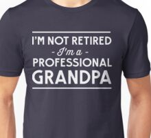 I'm not retired, I'm a professional Grandpa Unisex T-Shirt
