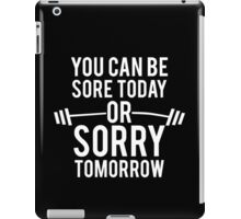 You Can Be Sore Today or Sorry Tomorrow iPad Case/Skin
