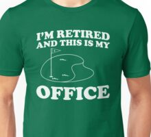 I'm retired and this is my office (golf course) Unisex T-Shirt