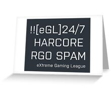 [eGL] 24/7 HARDCORE RGO SPAM Greeting Card