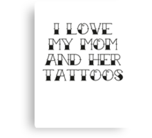 I Love My Mom And Her Tattoos Canvas Print