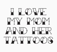 I Love My Mom And Her Tattoos Baby Tee