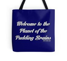 Planet of the pudding brains! Tote Bag