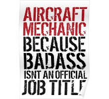 Excellent 'Aircraft Mechanic because Badass Isn't an Official Job Title' Tshirt, Accessories and Gifts Poster
