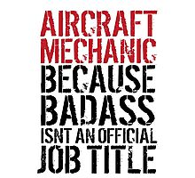 Excellent 'Aircraft Mechanic because Badass Isn't an Official Job Title' Tshirt, Accessories and Gifts Photographic Print