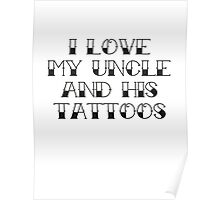 I Love My Uncle And His Tattoos Poster