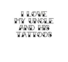I Love My Uncle And His Tattoos Photographic Print