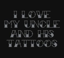 I Love My Uncle And His Tattoos by DesignFactoryD
