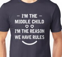 I'm The Middle Child I'm The Reason We Have Rules T-Shirt Unisex T-Shirt