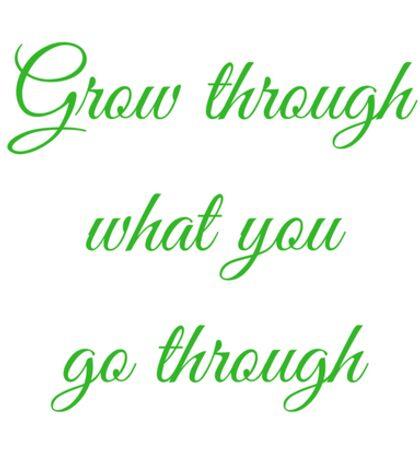 """Grow through what you go through"" quote Sticker"