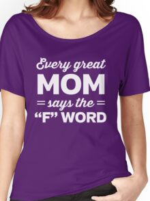 "Every great Mom says the ""F"" word Women's Relaxed Fit T-Shirt"