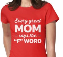 "Every great Mom says the ""F"" word Womens Fitted T-Shirt"