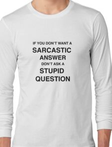 Sarcastic answer | quote Long Sleeve T-Shirt