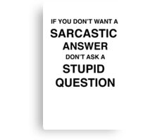 Sarcastic answer | quote Canvas Print