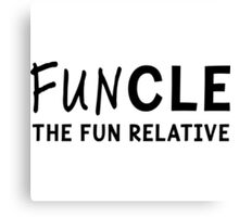 Funcle. The fun relative Canvas Print
