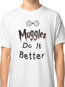 Muggles do it better Classic T-Shirt