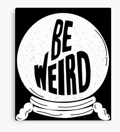 Be Weird - Crystal Ball Canvas Print