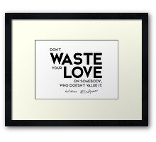 don't waste your love - shakespeare Framed Print