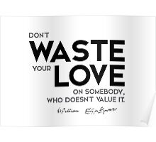don't waste your love - shakespeare Poster