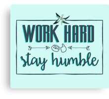 Quote - Work Hard Stay Humble - Flower Canvas Print