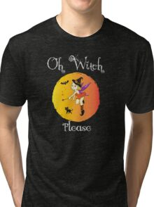 Oh Witch Please Tri-blend T-Shirt