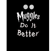 Muggles do it better V2 Photographic Print