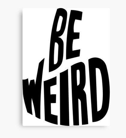 Be Weird Canvas Print