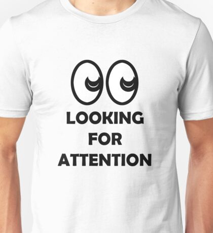 Looking For Attention Unisex T-Shirt