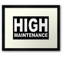 High Maintenance | quote Framed Print